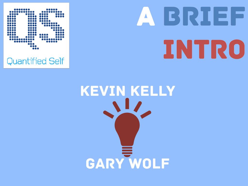 A Brief Intro Kevin Kelly Gary Wolf