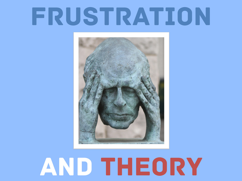 Frustration And Theory
