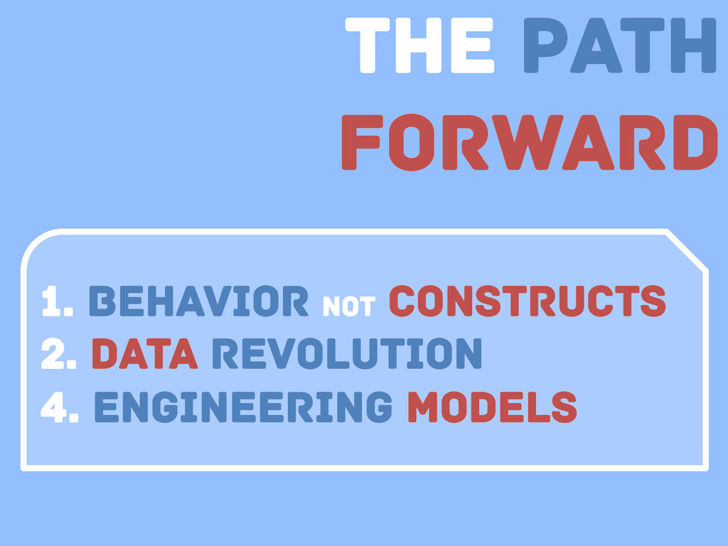 the path Forward 1. Behavior not Constructs 2. ...