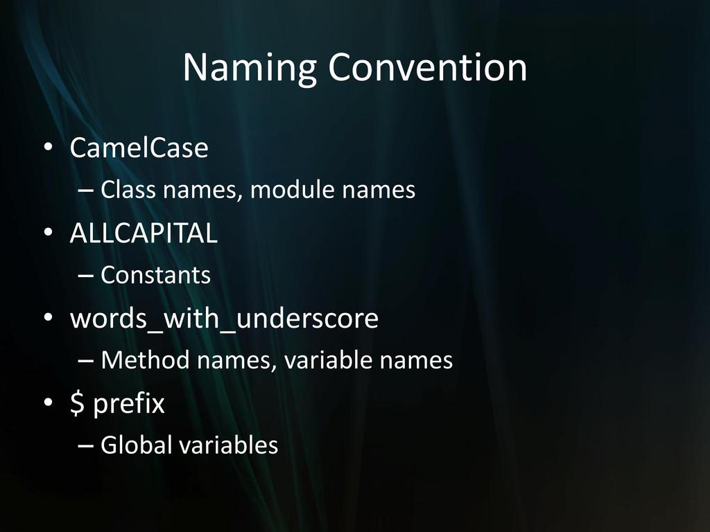 Naming Convention • CamelCase – Class names, mo...