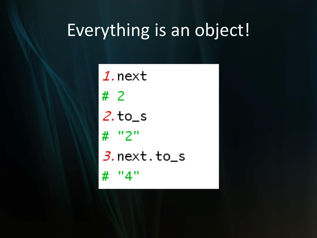 Everything is an object!