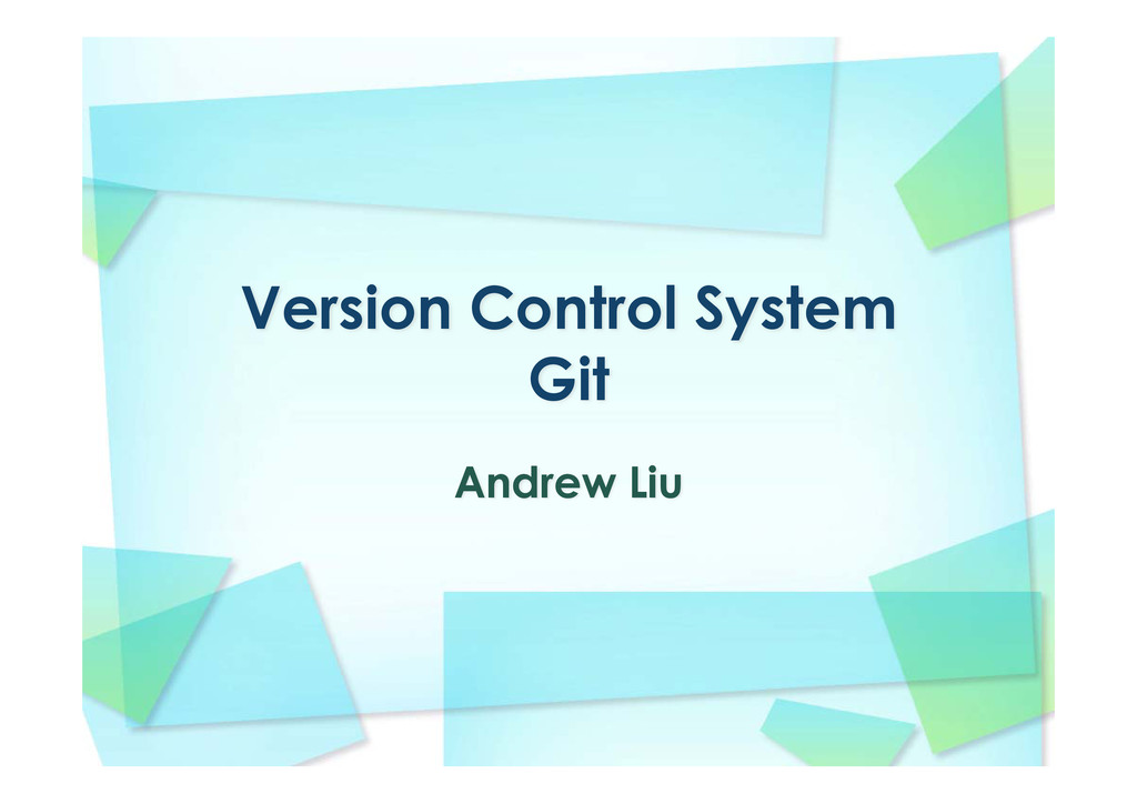 Version Control System Git Andrew Liu