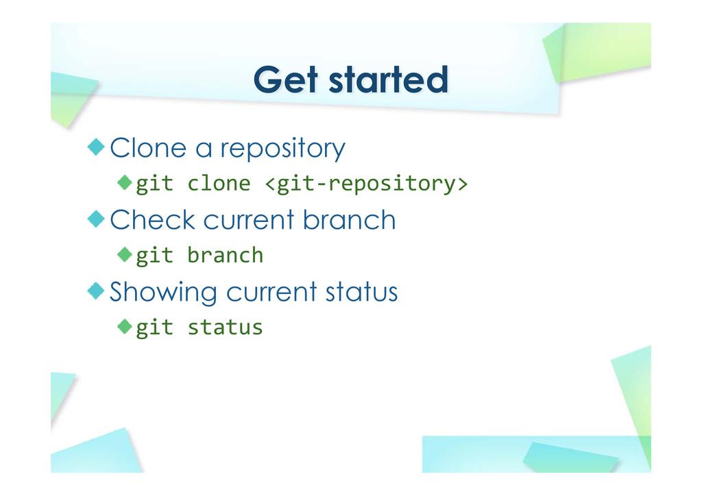 Get started Clone a repository git clone <git‐r...