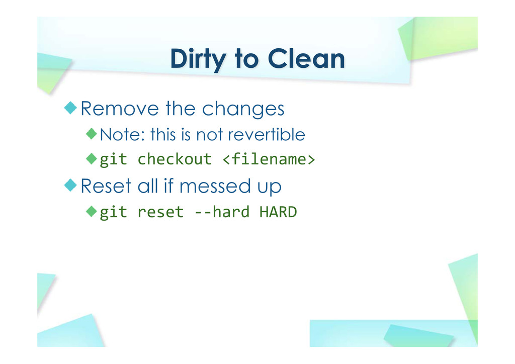 Dirty to Clean Remove the changes Note: this is...