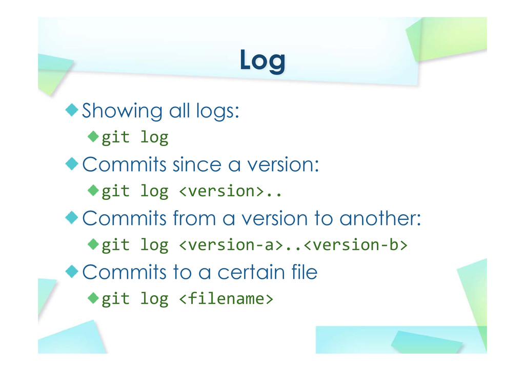 Log Showing all logs: git log Commits since a v...
