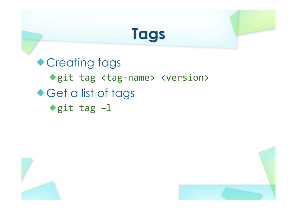 Tags Creating tags git tag <tag‐name> <version>...