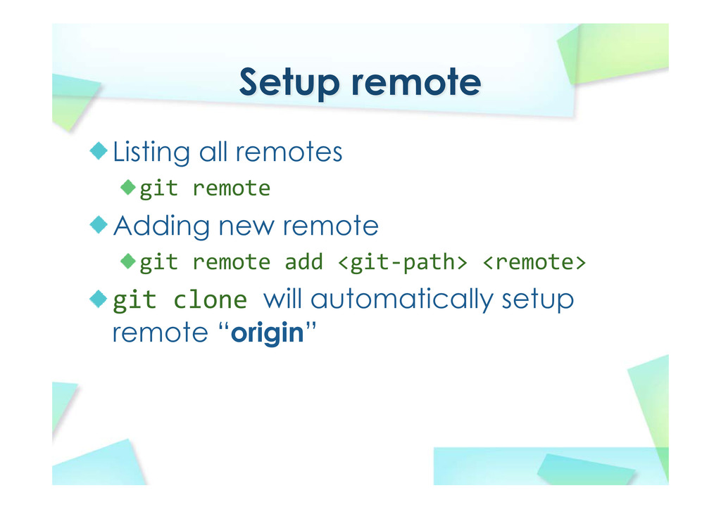 Setup remote Listing all remotes git remote Add...