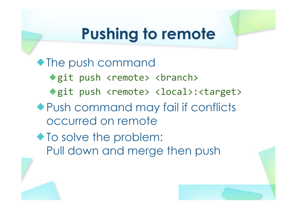 Pushing to remote The push command git push <re...