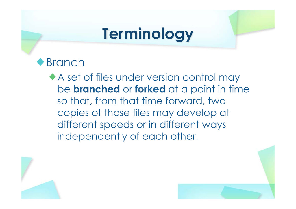 Terminology Branch A set of files under version...