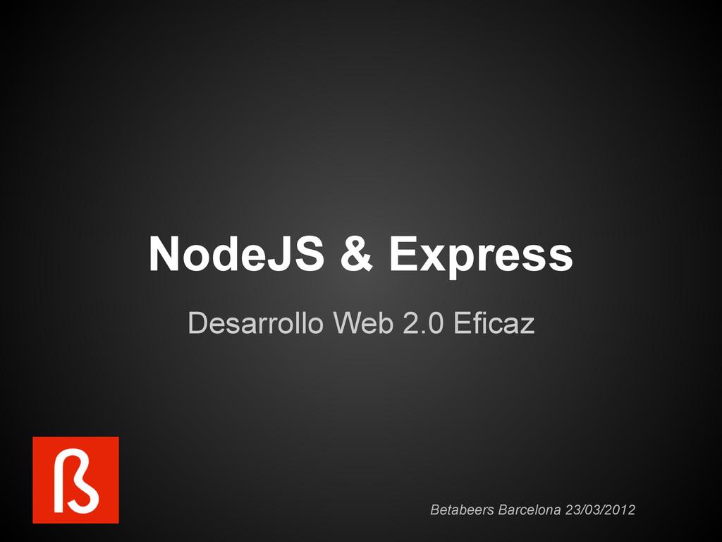 NodeJS & Express Desarrollo Web 2.0 Eficaz Beta...