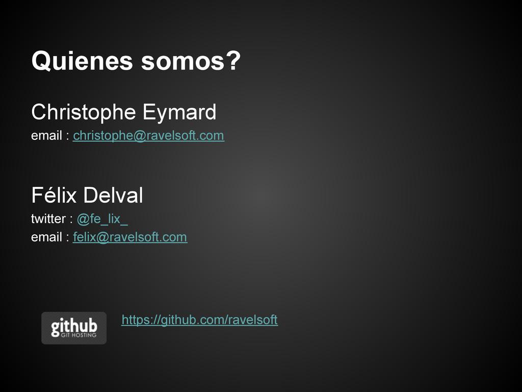 Quienes somos? Christophe Eymard email : christ...