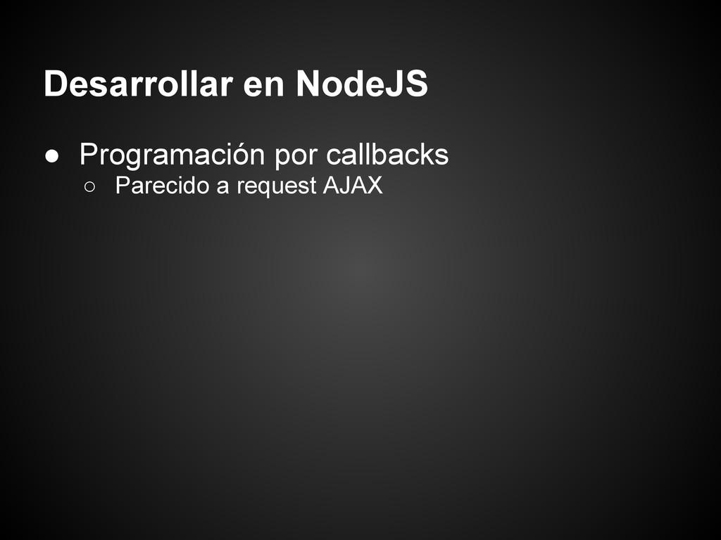 Desarrollar en NodeJS ● Programación por callba...