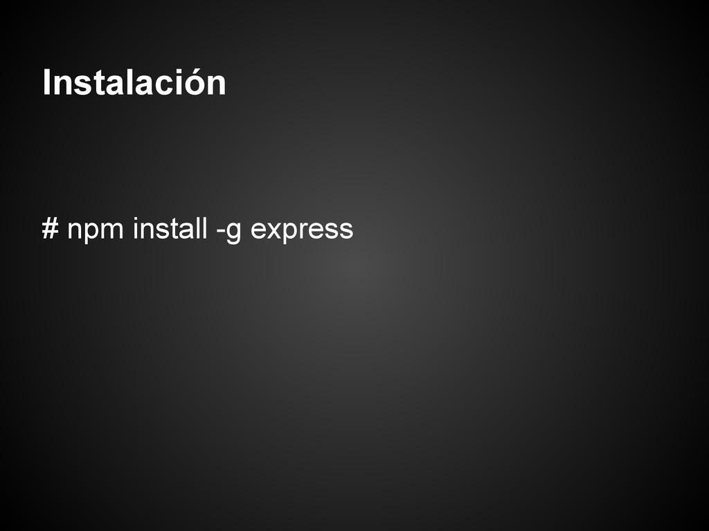 Instalación # npm install -g express