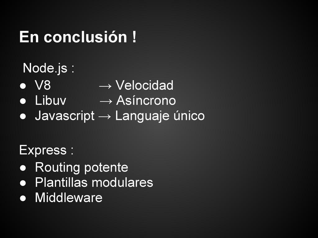En conclusión ! Node.js : ● V8 → Velocidad ● Li...