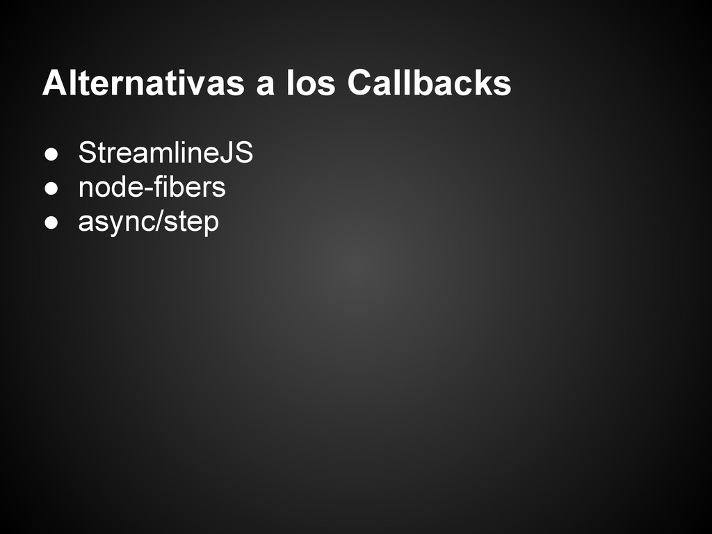 Alternativas a los Callbacks ● StreamlineJS ● n...