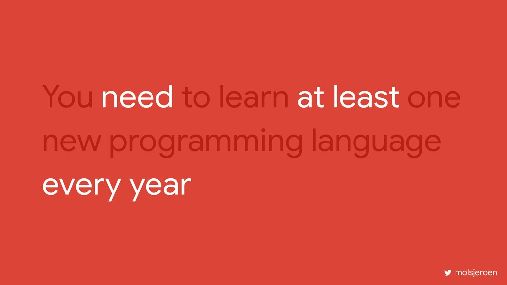 You need to learn at least one new programming ...