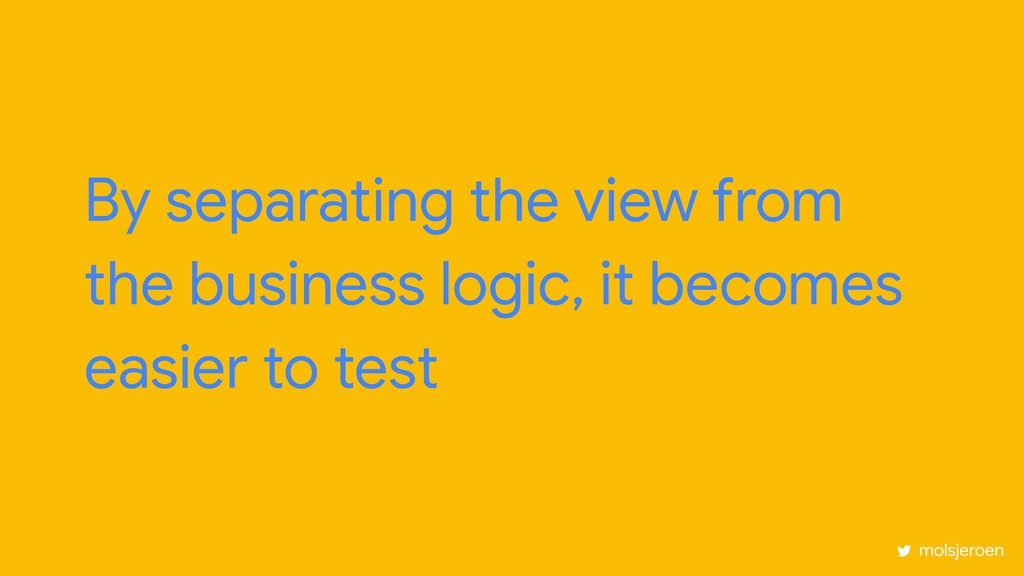 By separating the view from the business logic,...