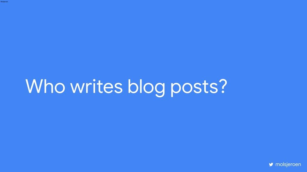 Who writes blog posts? Molsjeroen molsjeroen
