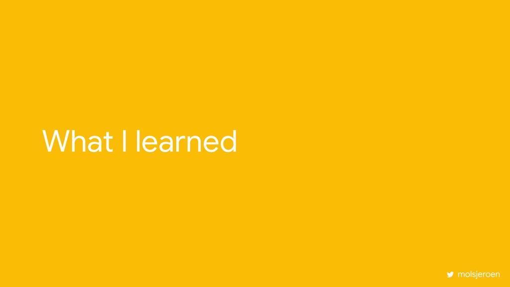 What I learned molsjeroen