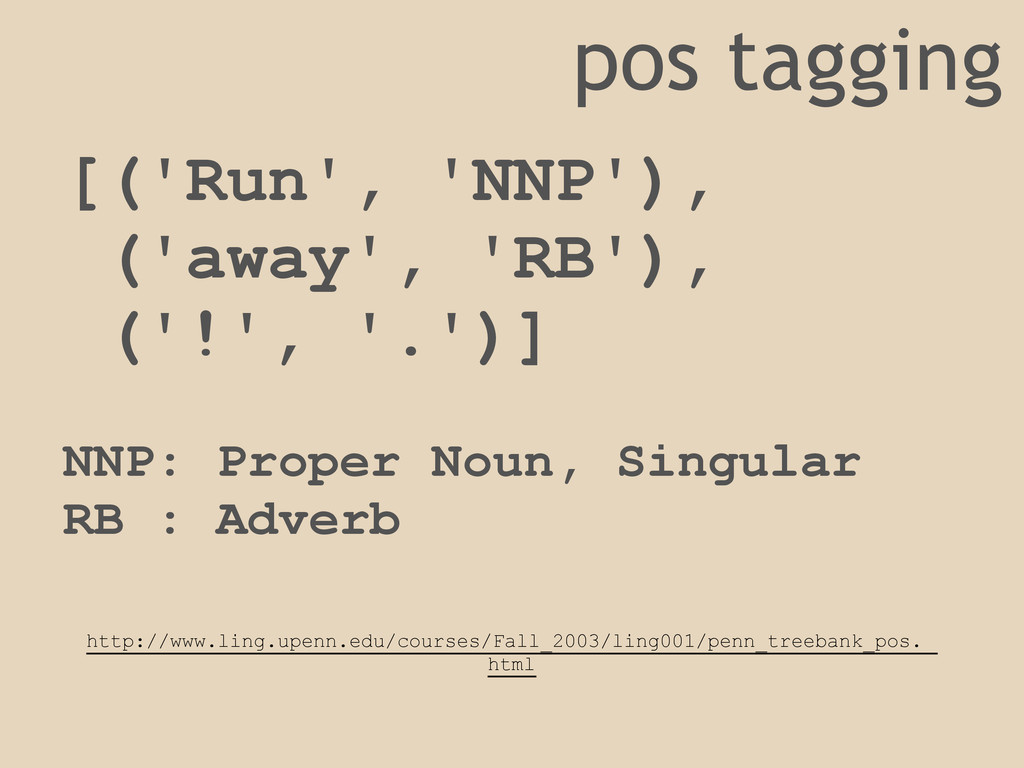 pos tagging [('Run', 'NNP'), ('away', 'RB'), ('...