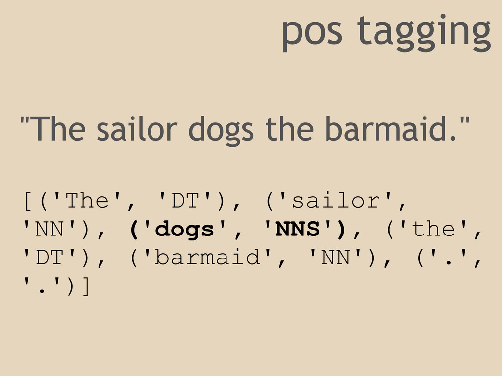 "pos tagging ""The sailor dogs the barmaid."" [('T..."