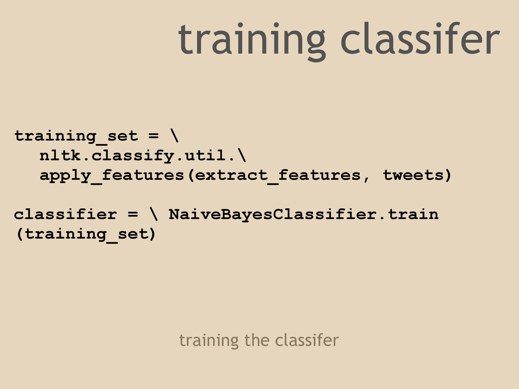 training_set = \ nltk.classify.util.\ apply_fea...