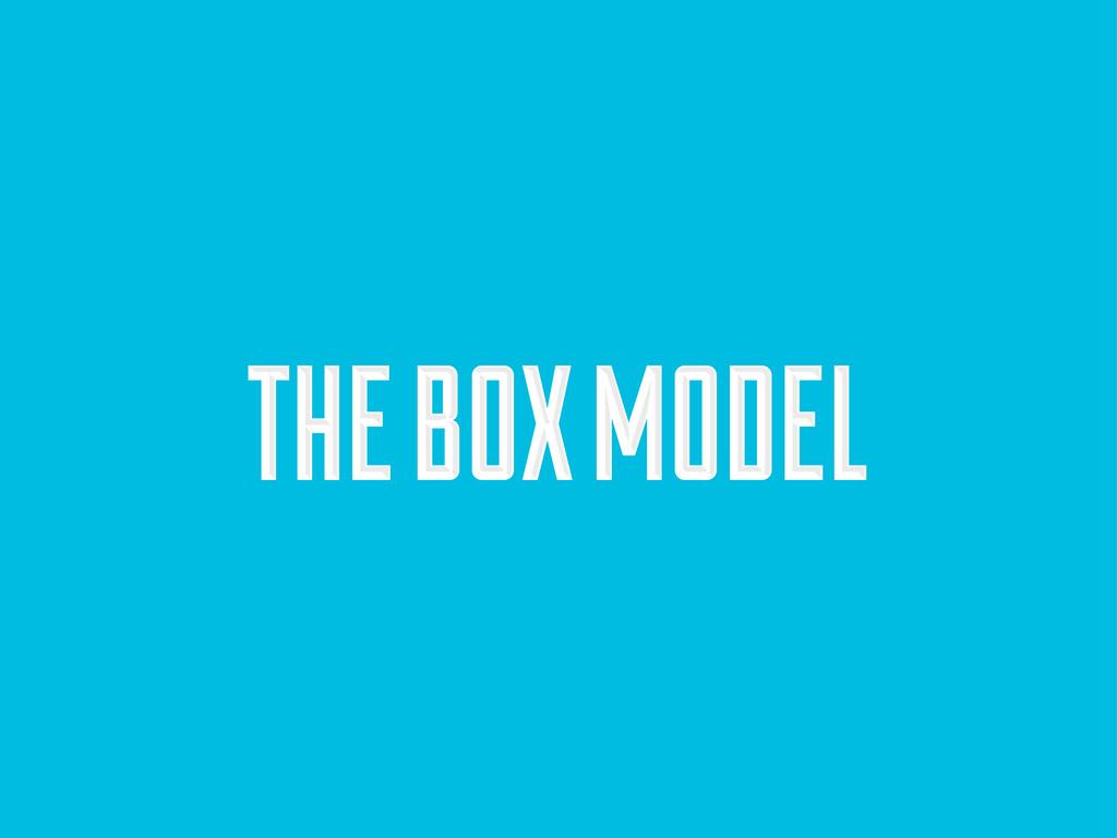 THE BOX MODEL THE BOX MODEL