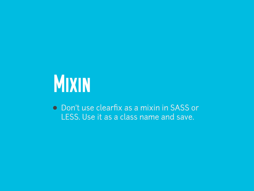 Mixin Don't use clearfix as a mixin in SASS or L...