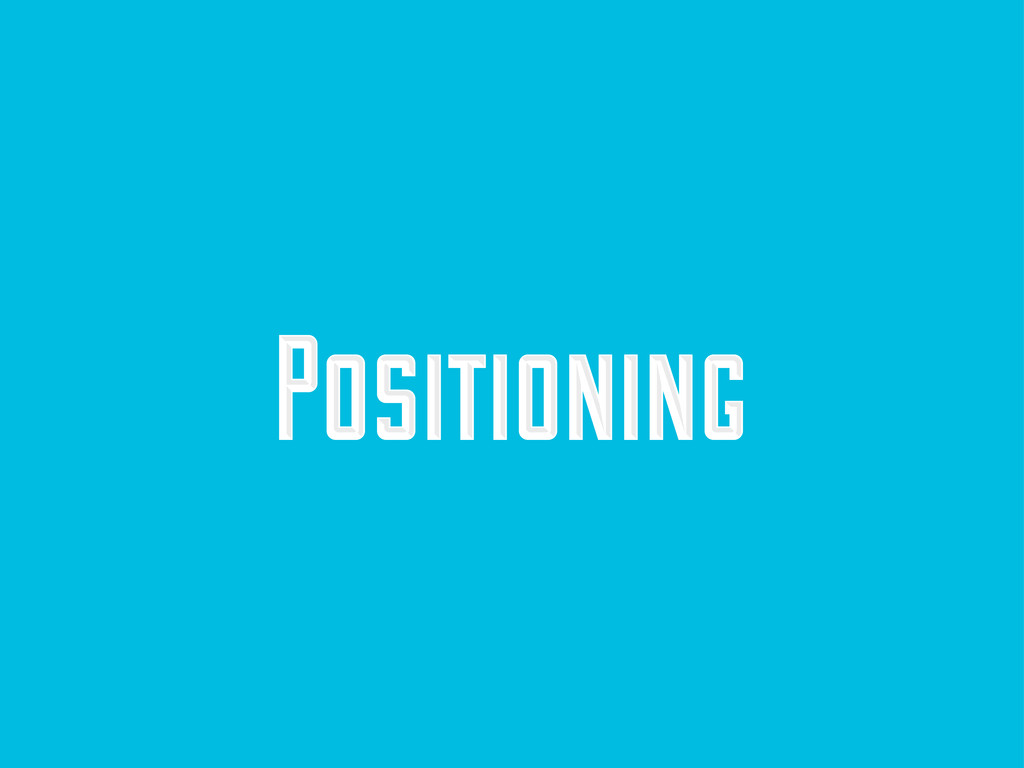 Positioning Positioning