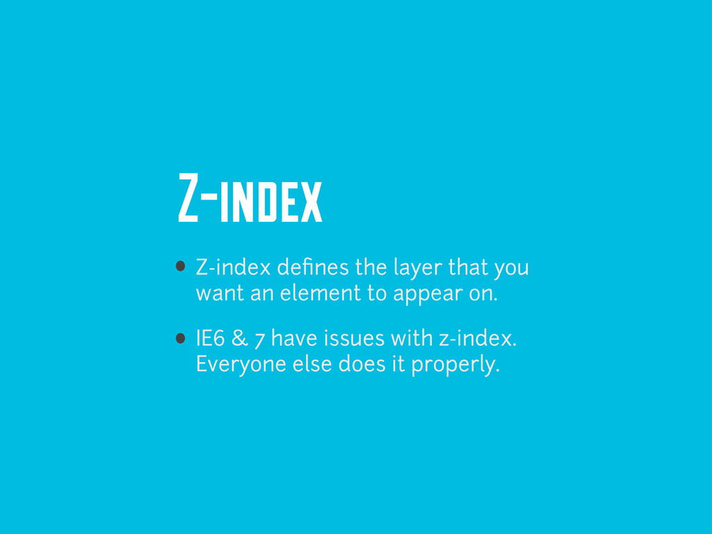 Z-index Z-index defines the layer that you want ...