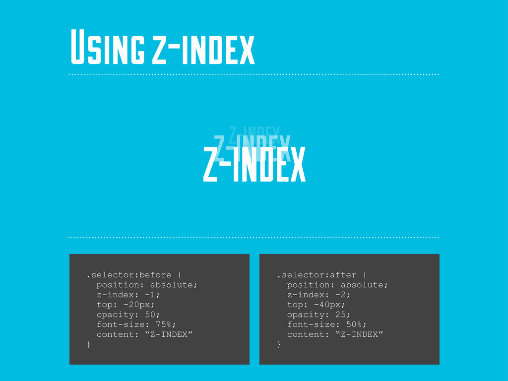 Z-INDEX Using z-index .selector:before { positi...