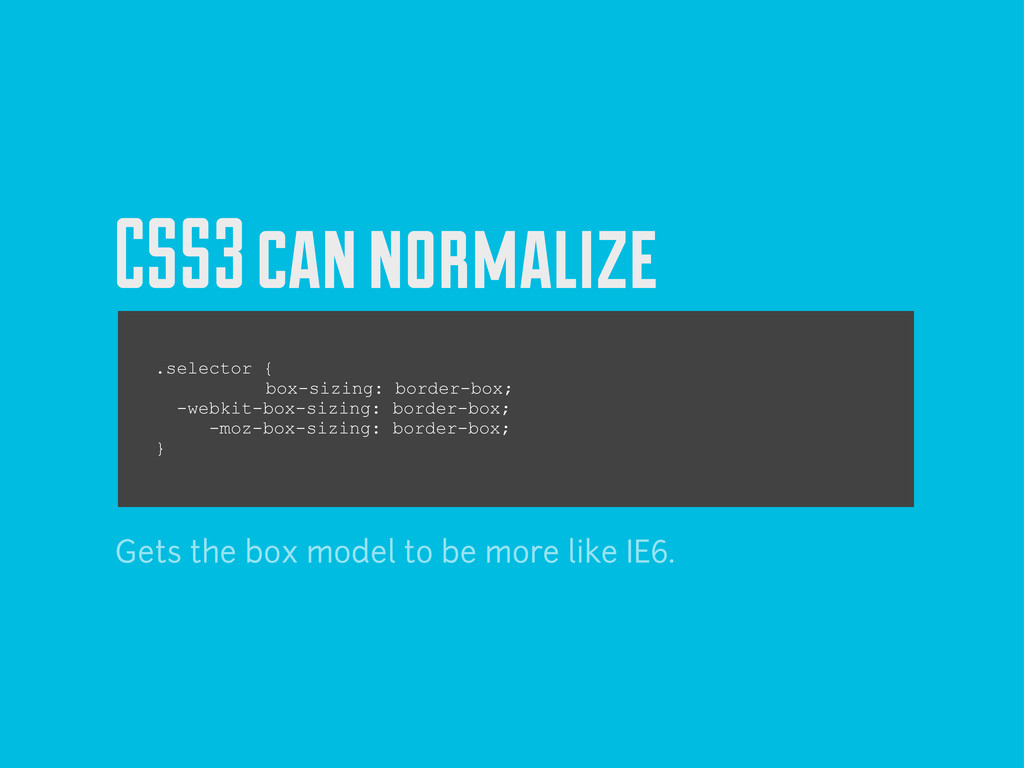 CSS3 can normalize .selector { box-sizing: bord...