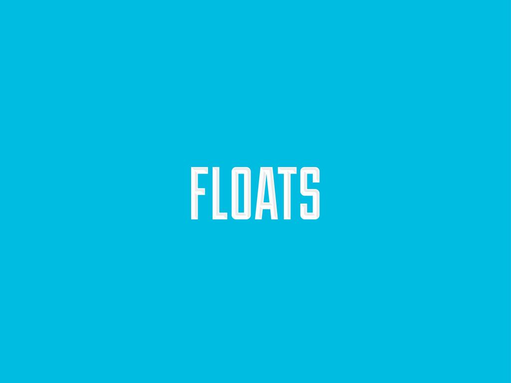 FLOATS FLOATS