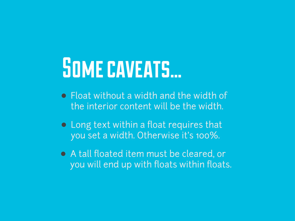 Some caveats... Float without a width and the w...