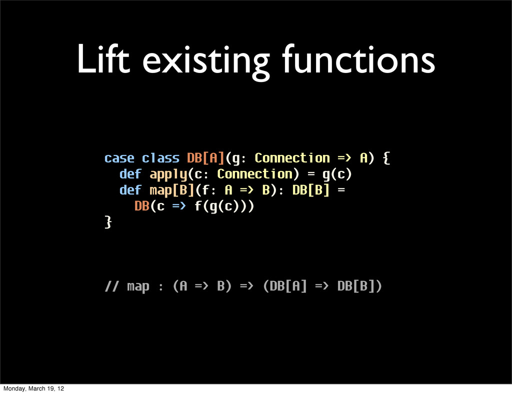 Lift existing functions case class DB[A](g: Con...
