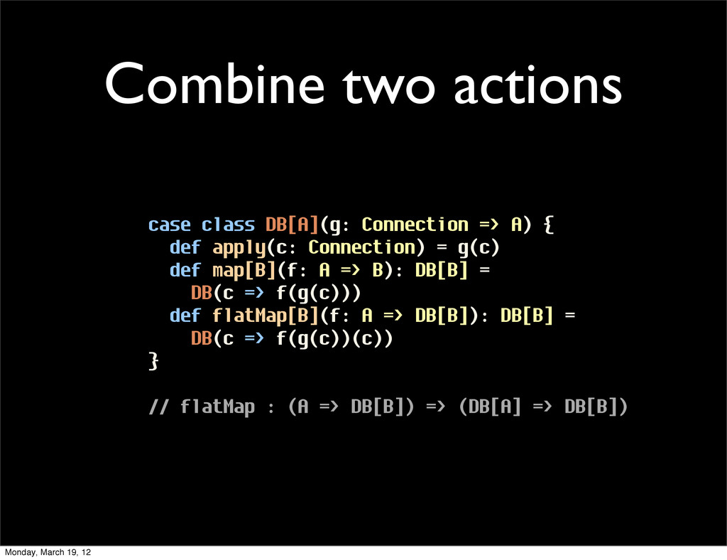 Combine two actions case class DB[A](g: Connect...