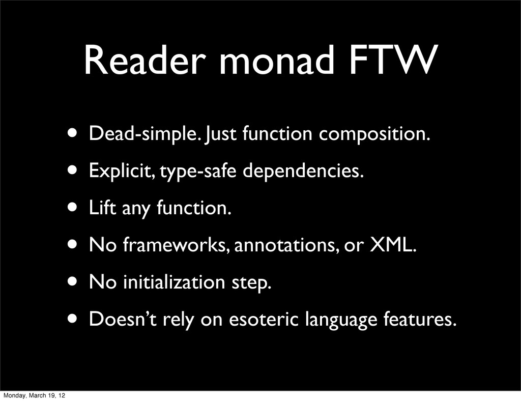 Reader monad FTW • Dead-simple. Just function c...