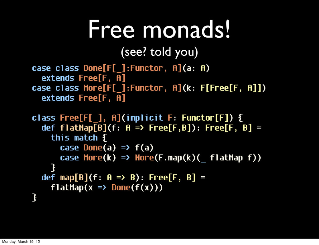 Free monads! (see? told you) case class Done[F[...
