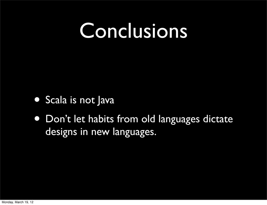 Conclusions • Scala is not Java • Don't let hab...