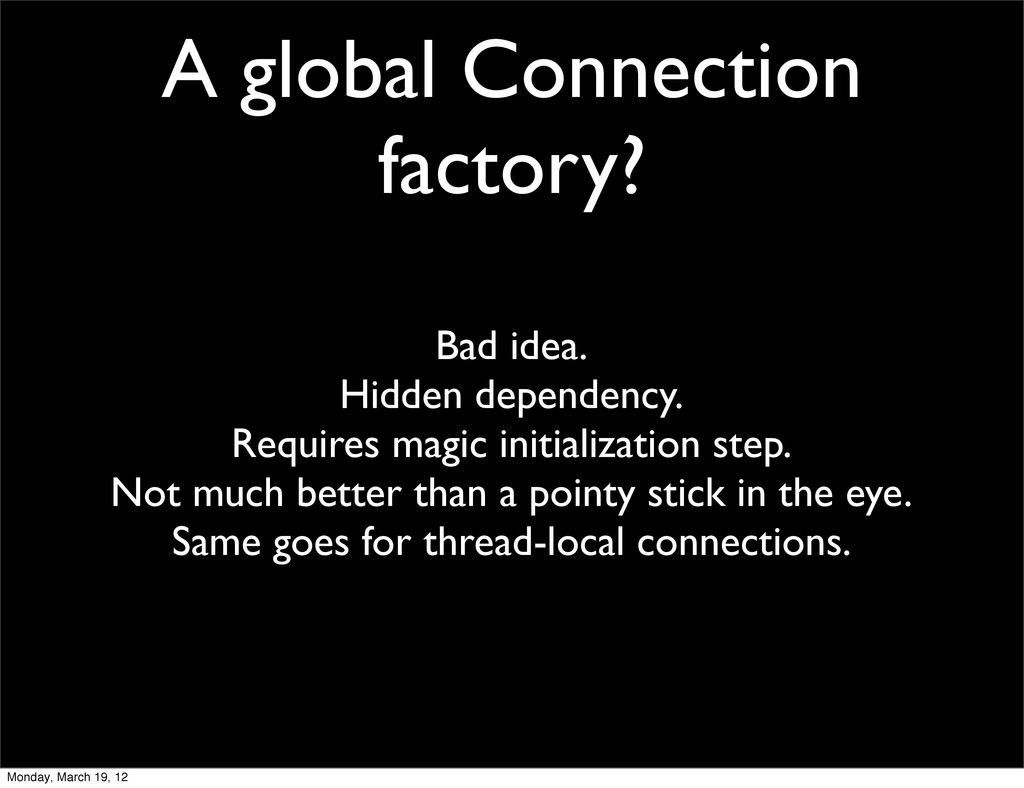 A global Connection factory? Bad idea. Hidden d...