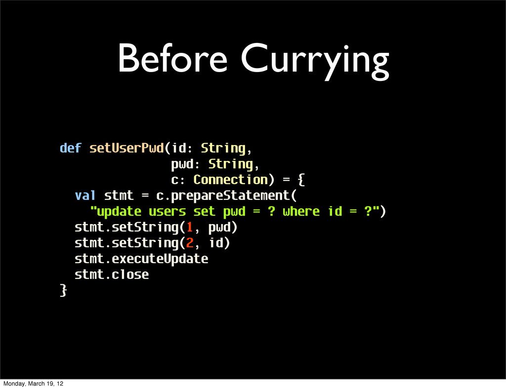 Before Currying def setUserPwd(id: String, pwd:...