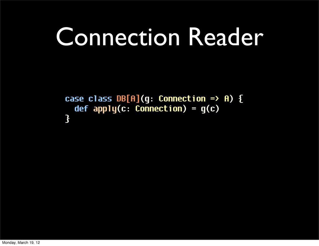 Connection Reader case class DB[A](g: Connectio...