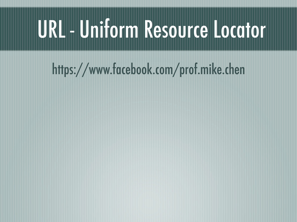 URL - Uniform Resource Locator https://www.face...