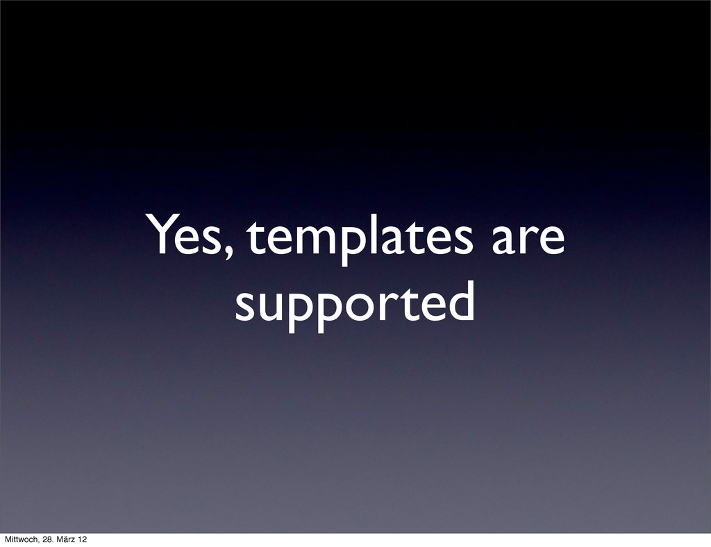 Yes, templates are supported Mittwoch, 28. März...