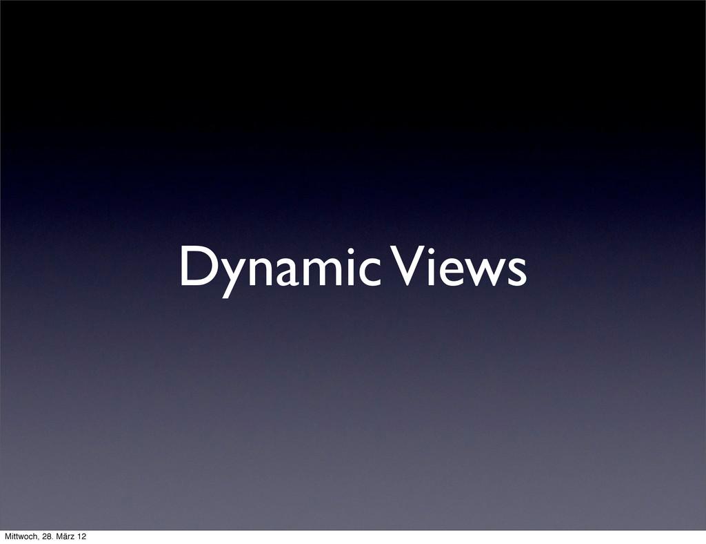 Dynamic Views Mittwoch, 28. März 12
