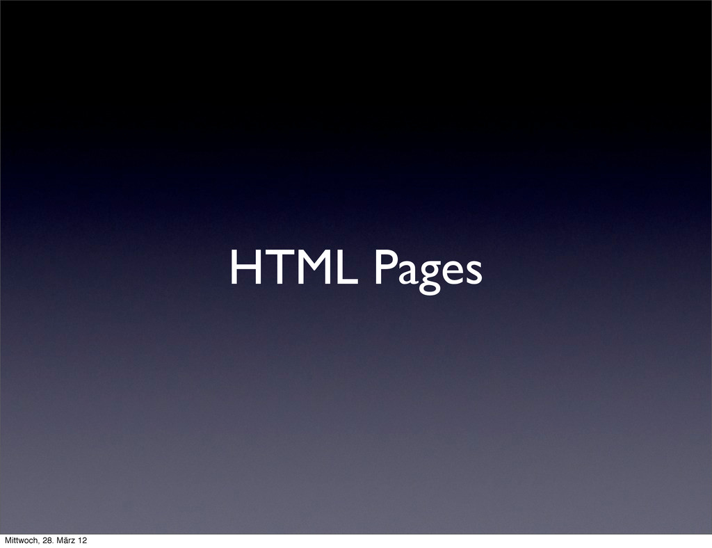 HTML Pages Mittwoch, 28. März 12