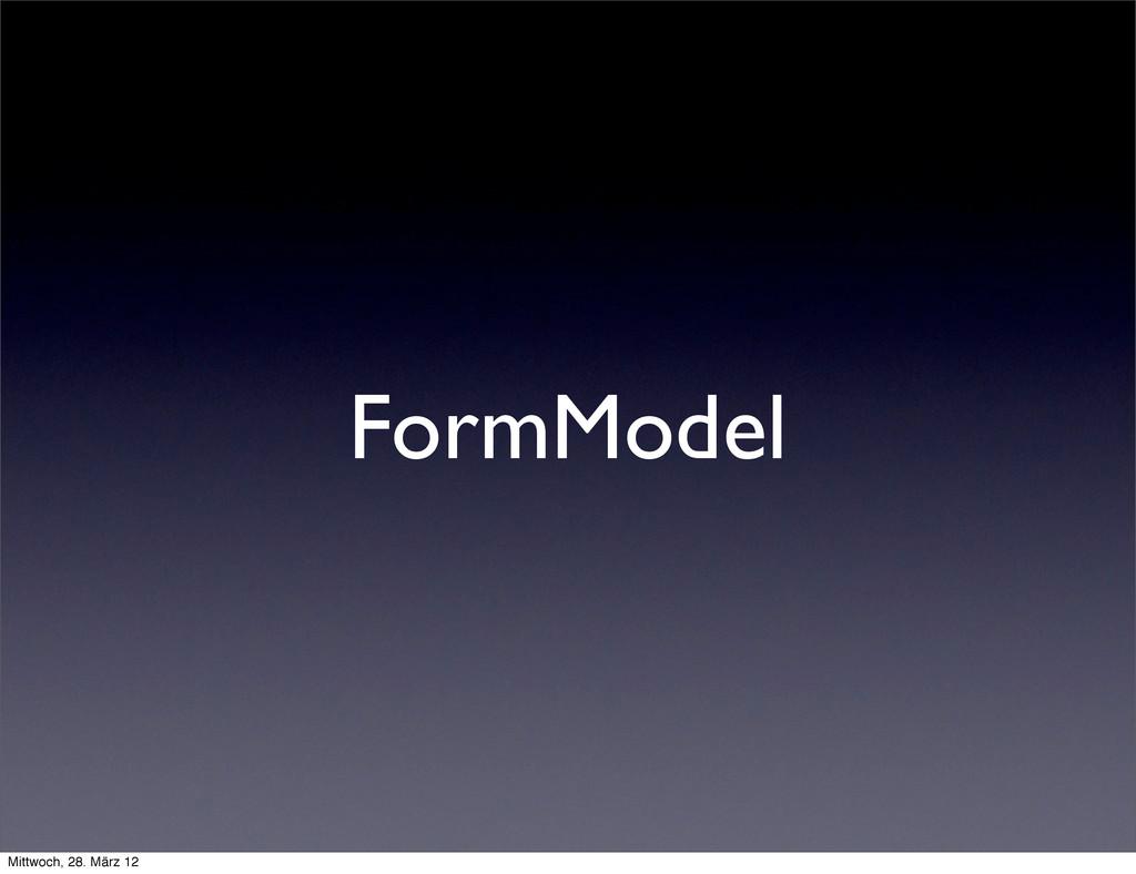 FormModel Mittwoch, 28. März 12