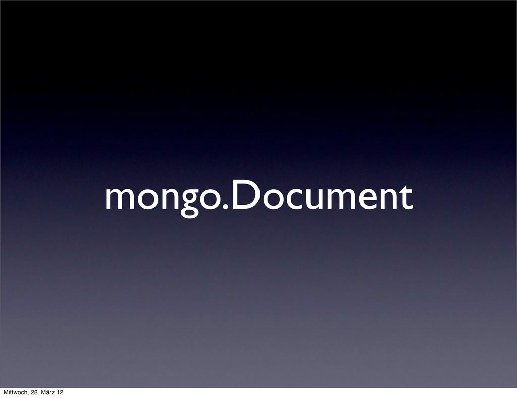 mongo.Document Mittwoch, 28. März 12
