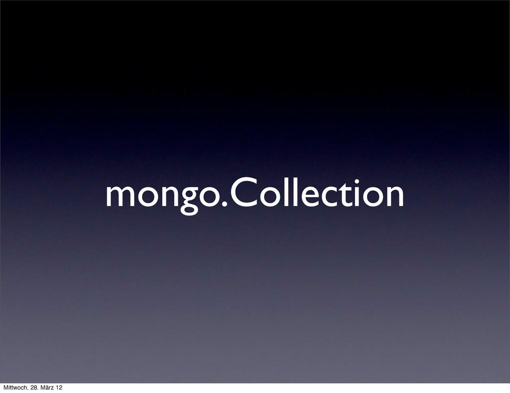 mongo.Collection Mittwoch, 28. März 12