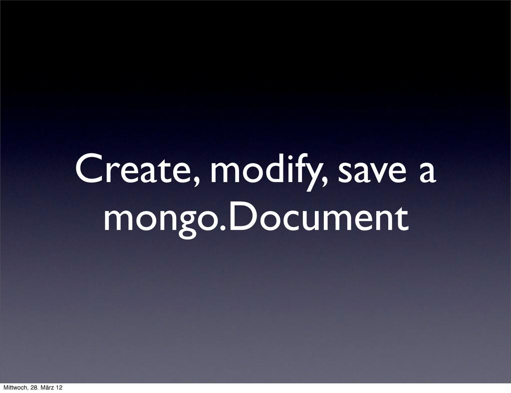 Create, modify, save a mongo.Document Mittwoch,...
